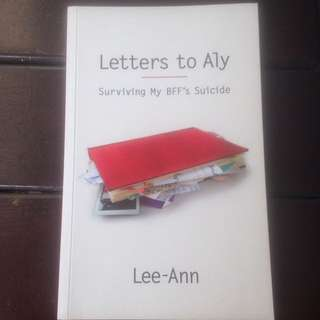Letters to Aly - Surviving My BFF's Suicide by Lee-Ann