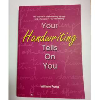 Your handwriting tells on you : the secrets of understanding yourself and others are in your handwriting Author Pang, William