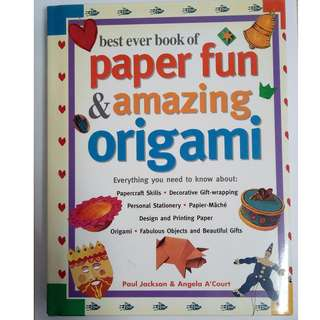 Best Ever Book of Paper Fun & Amazing Origami: Everything You Ever Need To Know About: Papercrafts, Decorative Gift-Wrapping, Personal Stationery, ... Origami, Fabulous Objects And Beautiful Gifts Paul Jackson; Angela A'Court