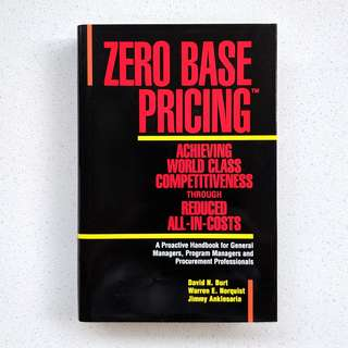 Zero base pricing: Achieving world class competitiveness through reduced all-in-costs