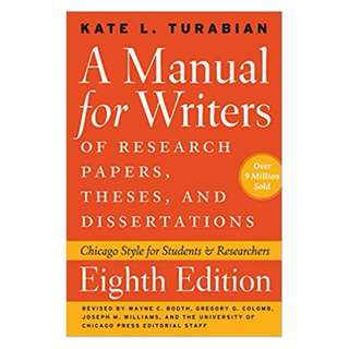 A Manual for Writers of Research Papers, Theses, and Dissertations, Eighth Edition: Chicago Style for Students and Researchers BY Kate L. Turabian,‎ Wayne C. Booth,‎ Gregory G. Colomb,‎ Joseph M. Williams,‎ University of Chicago Press Staff