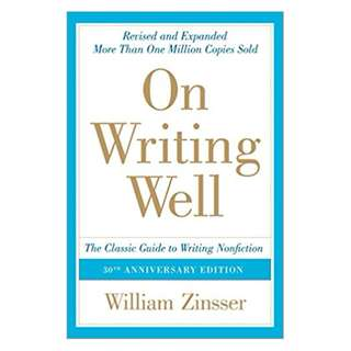 On Writing Well, 30th Anniversary Edition: An Informal Guide to Writing Nonfiction BY William Zinsser