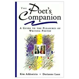 The Poet's Companion: A Guide to the Pleasures of Writing Poetry BY  Kim Addonizio  (Author),‎ Dorianne Laux  (Author)