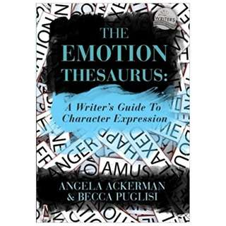 The Emotion Thesaurus: A Writer's Guide To Character Expression BY  Angela Ackerman  (Author), Becca Puglisi  (Author)