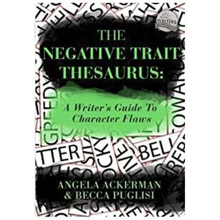 The Negative Trait Thesaurus: A Writer's Guide to Character Flaws BY Angela Ackerman  (Author),‎ Becca Puglisi  (Author)