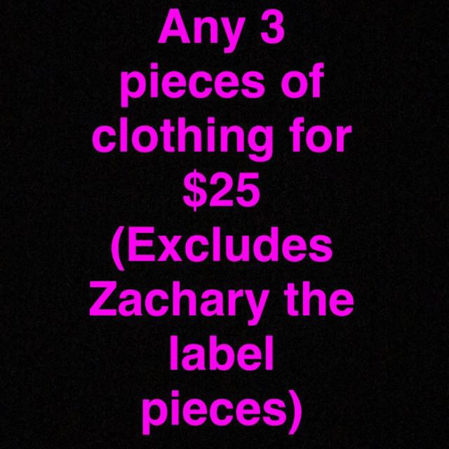 Any 3 pieces of clothing for $25 excludes kookai & zachary