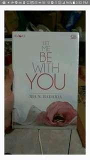 Let Me Be With You - Ria N.Badaria (Novel Amore)