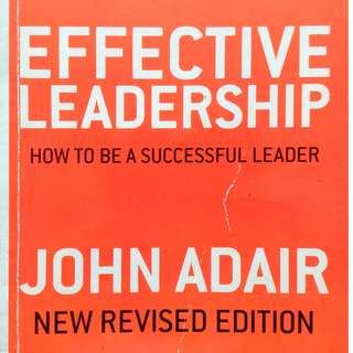 Effective Leadership: How to be a Successful Leader by John Adair