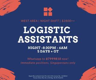 Logistic Assitants @ West (AM/PM) $2800++ Start Immediately!