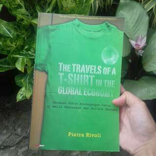 The Travels of A T-Shirt in The Global Economy by Pietra Rivoli, Ph.D