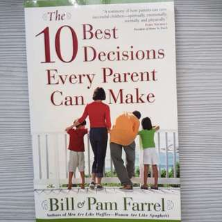The 10 best decisions every parent can make by bill and Pam farrel