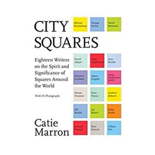City Squares: Eighteen Writers on the Spirit and Significance of Squares Around the World BY Catie Marron