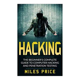 Hacking: The Beginner's Complete Guide To Computer Hacking And Penetration Testing BY Miles Price