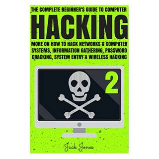 Hacking: The Complete Beginner's Guide To Computer Hacking: More On How To Hack Networks and Computer Systems, Information Gathering, Password Cracking, ... Internet Security, Cracking, Sniffing, Tor)  BY Jack Jones