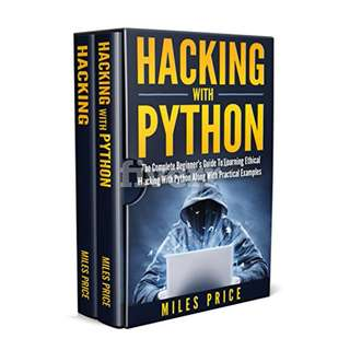Hacking: 2 Books In 1 Bargain: The Complete Beginner's Guide to Learning Ethical Hacking with Python Along with Practical Examples & The Beginner's Complete Guide to Computer Hacking and Pen. Testing BY  Miles Price