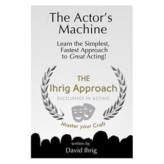 The Actor's Machine: Learn the Simplest, Fastest Approach to Great Acting! BY David Ihrig  (Author), Erin Welles (Illustrator)