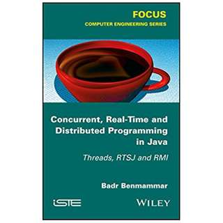 Concurrent, Real-Time and Distributed Programming in Java: Threads, RTSJ and RMI BY Badr Benmammar