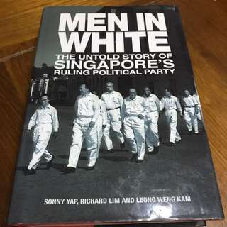 Men In White - The Untold Story Of Singapore's Ruling Political Party