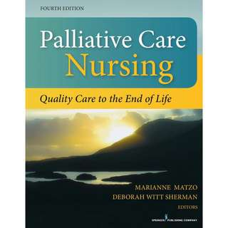 Palliative Care Nursing: Quality Care to the End of Life, Marianne Matzo, 4th Edition [PDF]