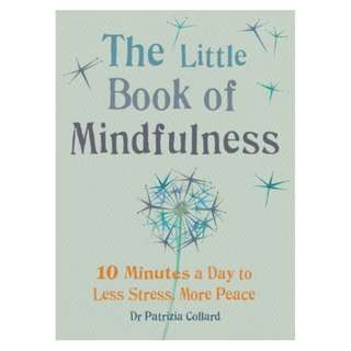 The Little Book of Mindfulness: 10 Minutes a Day to Less Stress, More Peace BY Patrizia Collard