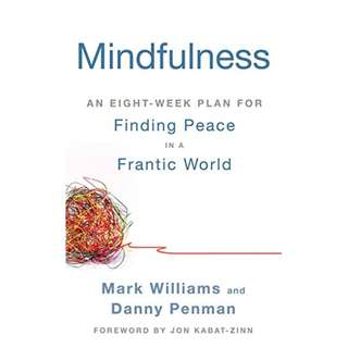 Mindfulness: An Eight-Week Plan for Finding Peace in a Frantic World BY Mark Williams (Author),‎ Danny Penman (Author),‎ Jon Kabat-Zinn (Foreword)