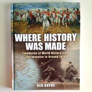 Where History Was Made: Landmarks of World History from Thermopylae to Ground Zero by Ben Dupre (Adult Non-Fiction History War Reference)