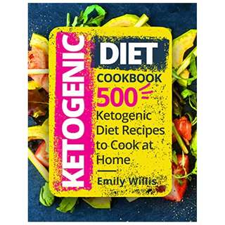 Ketogenic Diet Cookbook: 500 Ketogenic Diet Recipes to Cook at Home BY Emily Willis