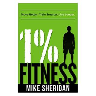 1% Fitness: Move Better. Train Smarter. Live Longer. BY Mike Sheridan
