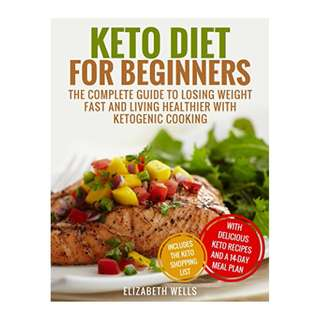 Keto Diet For Beginners: The Complete Guide To Losing Weight Fast And Living Healthier With Ketogenic Cooking BY Elizabeth Wells
