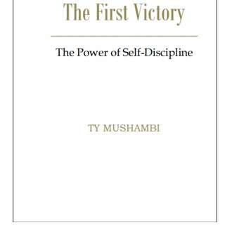The First Victory : The Power of Self-Discipline by TY MUSHAMBI