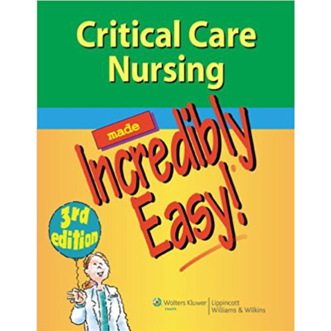 Critical Care Nursing Made Incredibly Easy!, 3rd Edition [PDF ...