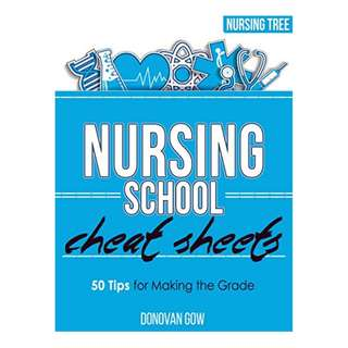 Nursing School Cheat Sheets: 50 Tips for Making the Grade BY Donovan Gow