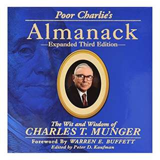 Poor Charlie's Almanack: The Wit and Wisdom of Charles T. Munger, Expanded Third Edition BY Peter D. Kaufman (Editor), Ed Wexler (Illustrator), Warren E. Buffett (Foreword), Charles T. Munger  (Author)