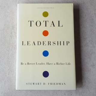 Total Leadership : Be a Better Leader, Have a Richer Life