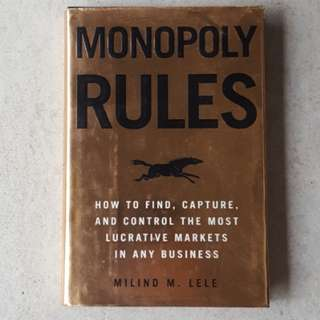 Monopoly Rules : How to Find, Capture, and Control the Most Lucrative Markets in Any Business