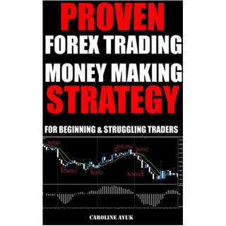 Forex Trading: PROVEN FOREX TRADING MONEY MAKING STRATEGY - JUST 15 MINUTES A DAY (Forex trading strategies, Fx trading strategies, forex trading for beginners): For Beginning and Struggling Traders  BY Caroline Ayuk