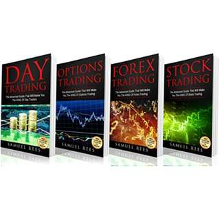 TRADING: THE ADVANCED GUIDE: Day Trading + Options Trading + Forex Trading + Stock Trading Advanced Guides that Will Make You the KING of Trading BY Samuel Rees