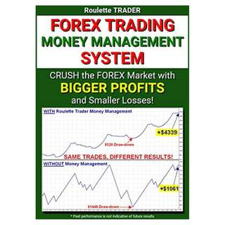 Forex Trading Money Management System: Crush the Forex Market with Bigger Profits and Smaller Losses! BY Don Guy