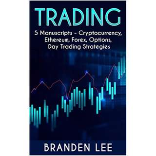 Trading: This Book Includes: Cryptocurrency, Ethereum, Forex, Options, Day Trading Strategies BY Branden Lee