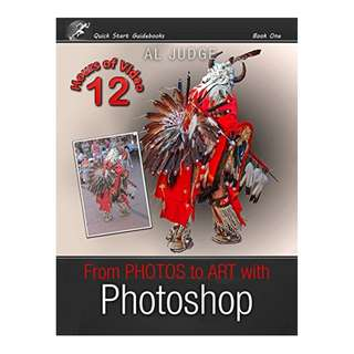 From Photos to Art with Photoshop: An Illustrated Guidebook (Quick Start Guidebooks 1) BY Al Judge