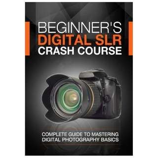 Beginner's Digital SLR Crash Course: Complete guide to mastering digital photography basics, understanding exposure, and taking better pictures. BY Deep Cove Publishing