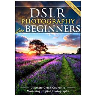 DSLR Photography for Beginners: Take 10 Times Better Pictures in 48 Hours or Less! Best Way to Learn Digital Photography, Master Your DSLR Camera & Improve Your Digital SLR Photography Skills BY Brian Black