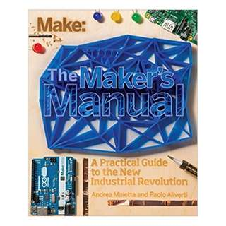 The Maker's Manual: A Practical Guide to the New Industrial Revolution BY Paolo Aliverti  (Author),‎ Andrea Maietta  (Author),‎ Patrick Di Justo (Author, Editor)
