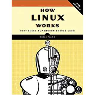 How Linux Works, 2nd Edition: What Every Superuser Should Know BY  Brian Ward