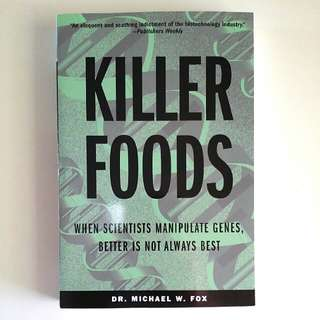 Killer Foods: When Scientists Manipulate Genes, Better is Not Always Best by Dr Michael W. Fox (Adult Non-Fiction)