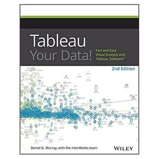 Tableau Your Data!: Fast and Easy Visual Analysis with Tableau Software 2nd Edition BY Daniel G. Murray
