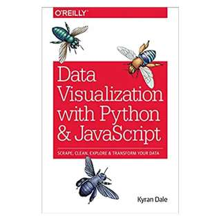 Data Visualization with Python and JavaScript: Scrape, Clean, Explore & Transform Your Data BY Kyran Dale