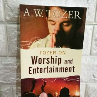 Tozer on Worship and Entertainment by A W Tozer