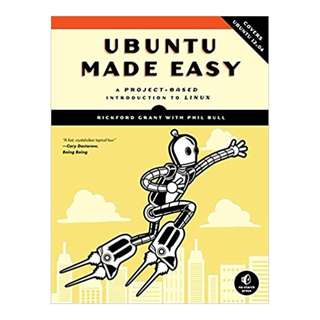Ubuntu Made Easy: A Project-Based Introduction to Linux BY Rickford Grant  (Author),‎ Phil Bull  (Author)