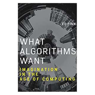 What Algorithms Want: Imagination in the Age of Computing (MIT Press) BY Ed Finn